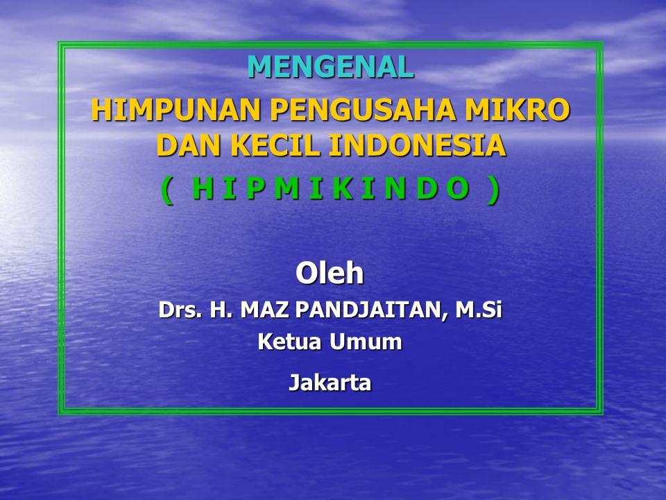 HIMPUNAN PENGUSAHA MIKRO DAN KECIL INDONESIA ( H I P M I K I N D O )