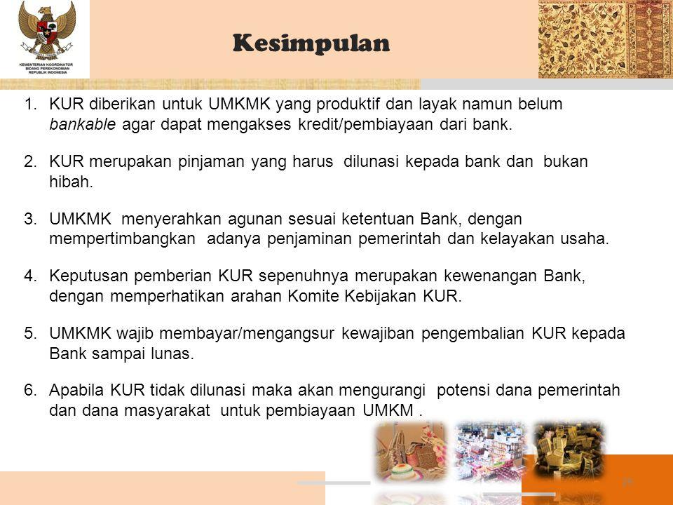 Kesimpulan KUR diberikan untuk UMKMK yang produktif dan layak namun belum bankable agar dapat mengakses kredit/pembiayaan dari bank.