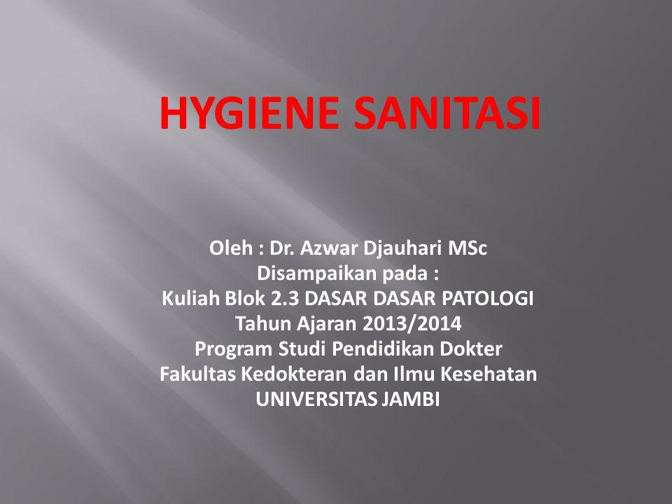 HYGIENE SANITASI Oleh : Dr. Azwar Djauhari MSc Disampaikan pada :