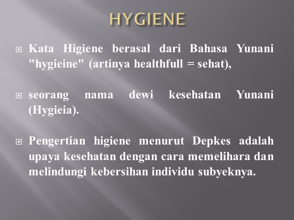 HYGIENE Kata Higiene berasal dari Bahasa Yunani hygieine (artinya healthfull = sehat), seorang nama dewi kesehatan Yunani (Hygieia).