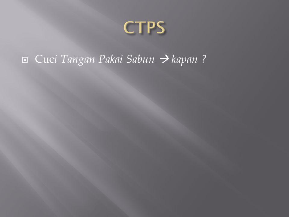 CTPS Cuci Tangan Pakai Sabun  kapan
