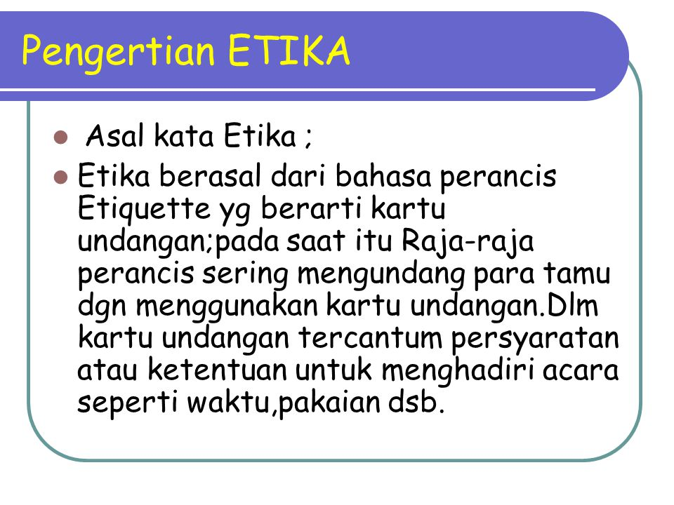 Pengertian ETIKA Asal kata Etika ;