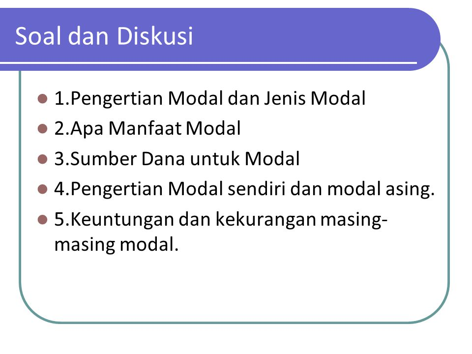 Soal dan Diskusi 1.Pengertian Modal dan Jenis Modal