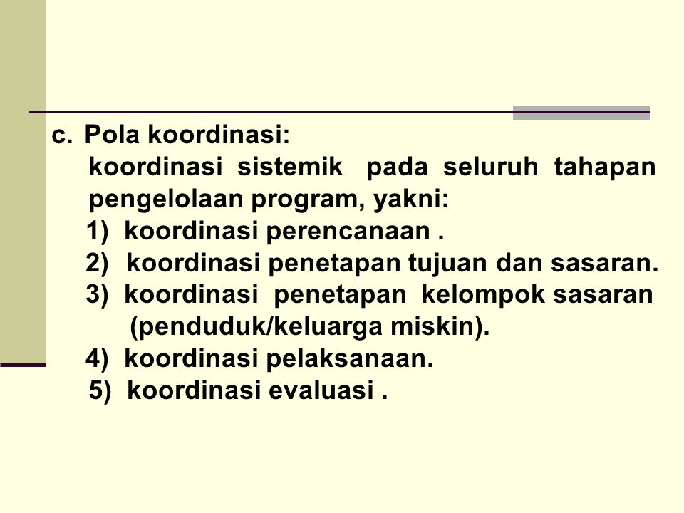 Pola koordinasi: koordinasi sistemik pada seluruh tahapan. pengelolaan program, yakni: 1) koordinasi perencanaan .