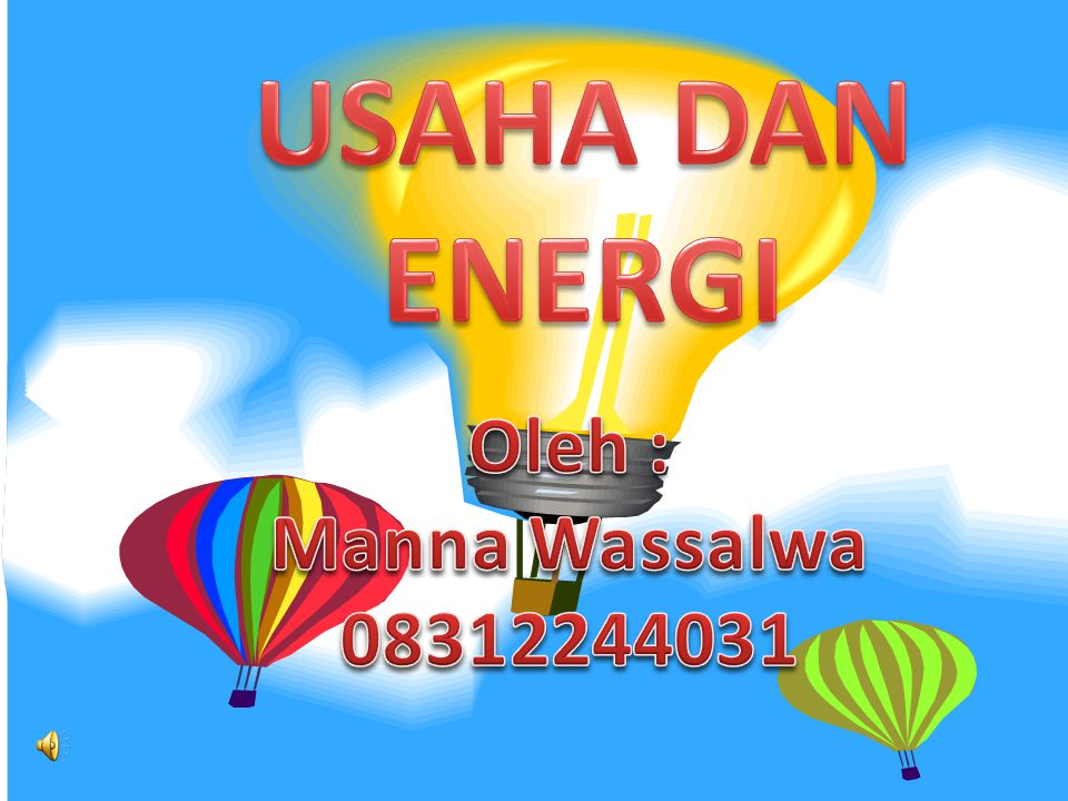 USAHA DAN ENERGI Oleh : Manna Wassalwa 08312244031