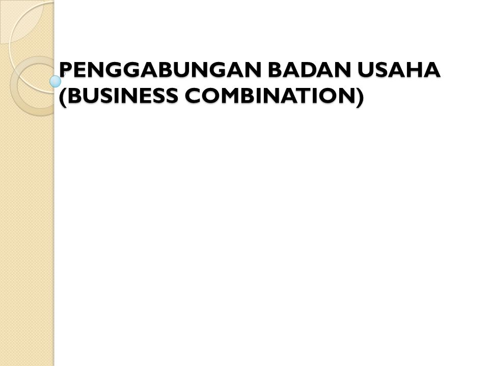 PENGGABUNGAN BADAN USAHA (BUSINESS COMBINATION)