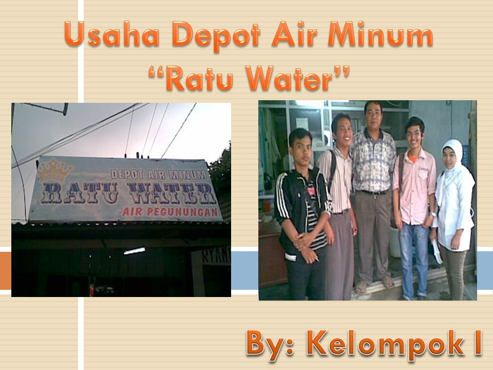 Usaha Depot Air Minum Ratu Water By: Kelompok I