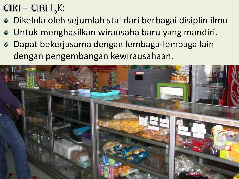 CIRI – CIRI IbK: Dikelola oleh sejumlah staf dari berbagai disiplin ilmu. Untuk menghasilkan wirausaha baru yang mandiri.