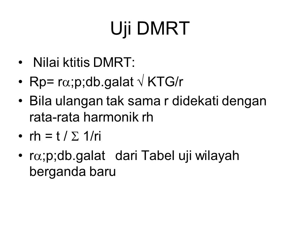 Uji DMRT Nilai ktitis DMRT: Rp= r;p;db.galat  KTG/r