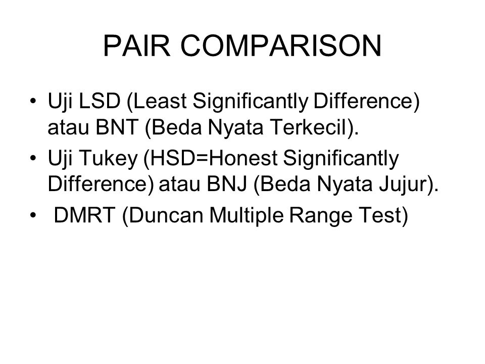 PAIR COMPARISON Uji LSD (Least Significantly Difference) atau BNT (Beda Nyata Terkecil).