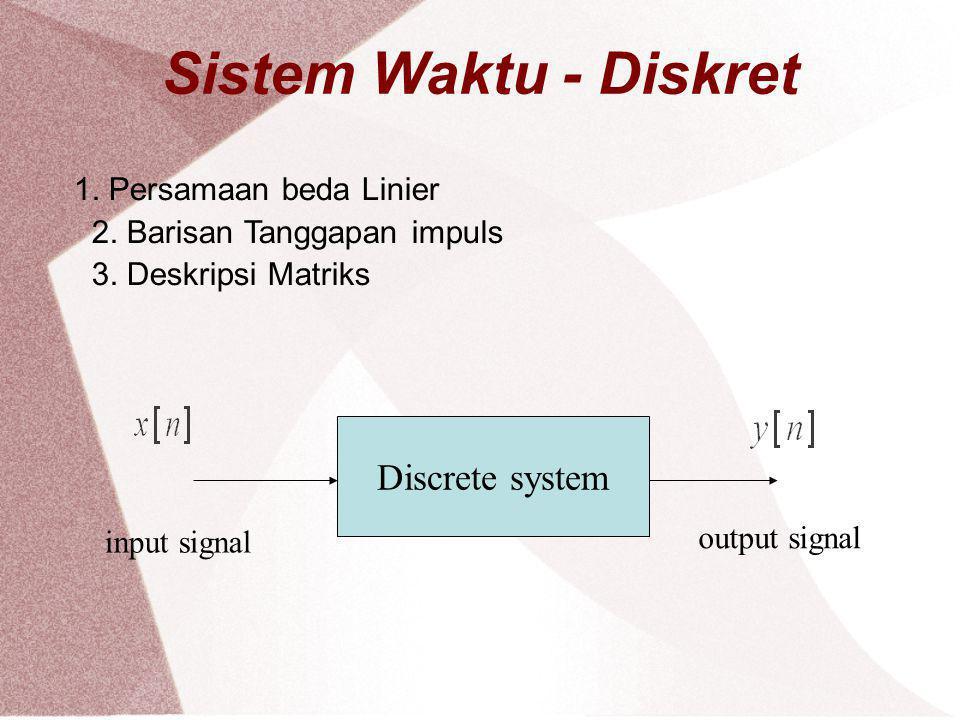 Sistem Waktu - Diskret Discrete system 1. Persamaan beda Linier