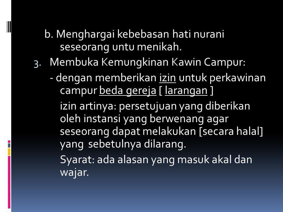 b. Menghargai kebebasan hati nurani seseorang untu menikah.