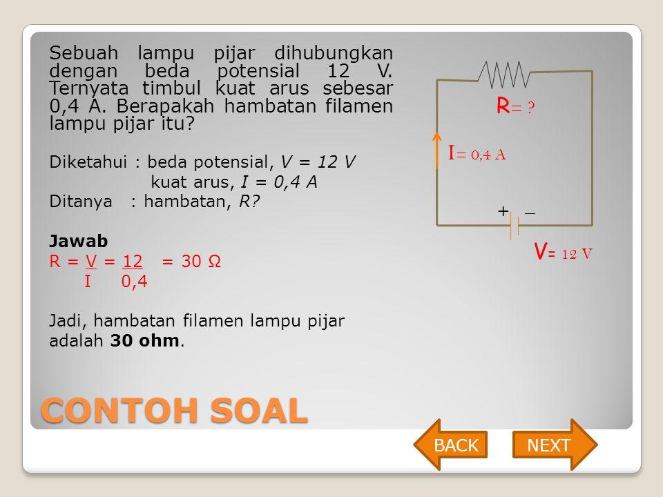 CONTOH SOAL R= I= 0,4 A V= 12 V + _