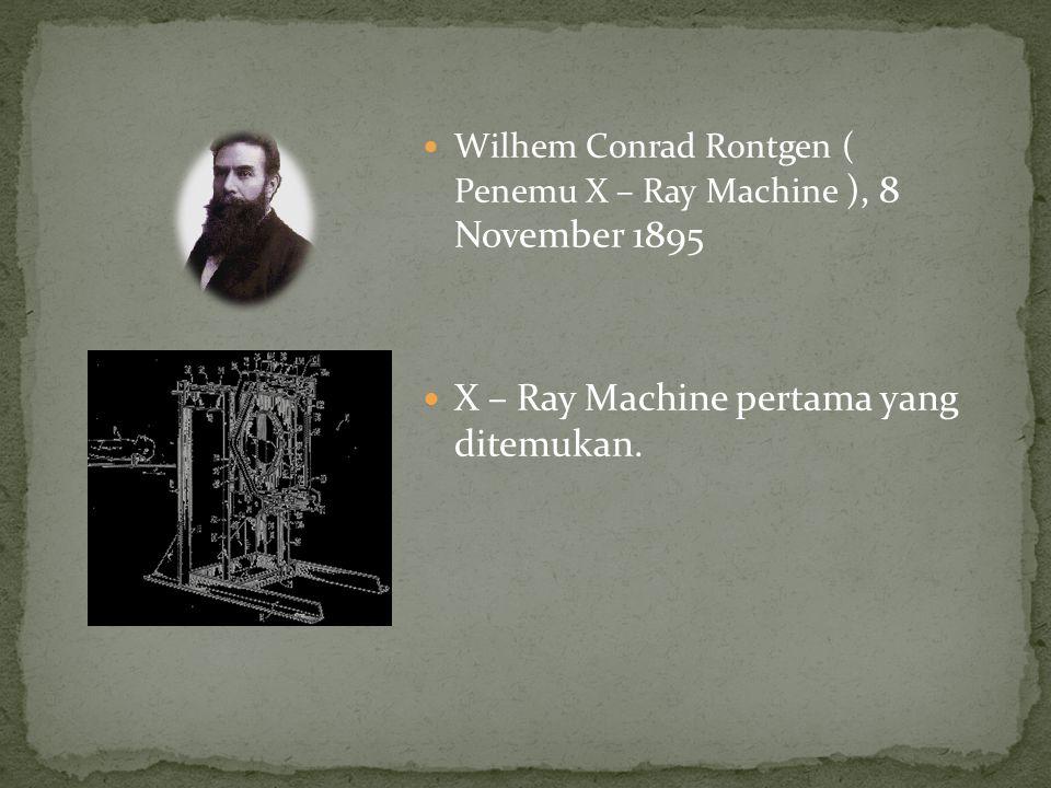 X – Ray Machine pertama yang ditemukan.