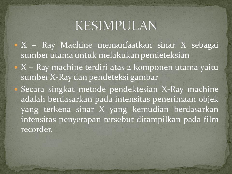 KESIMPULAN X – Ray Machine memanfaatkan sinar X sebagai sumber utama untuk melakukan pendeteksian.