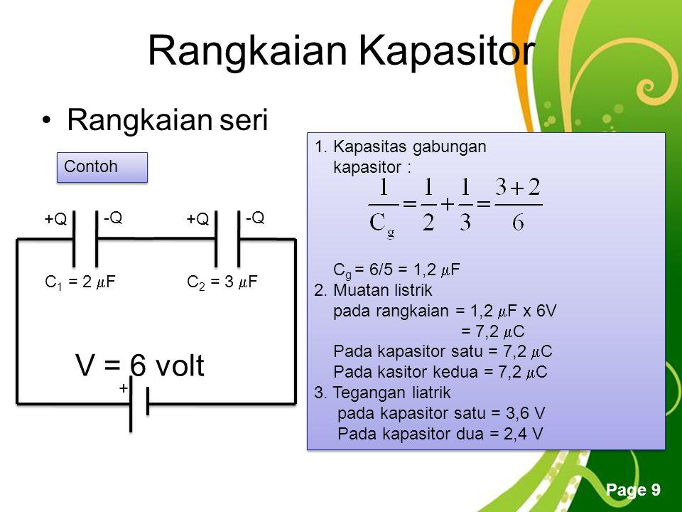 Rangkaian Kapasitor Rangkaian seri V = 6 volt 1. Kapasitas gabungan