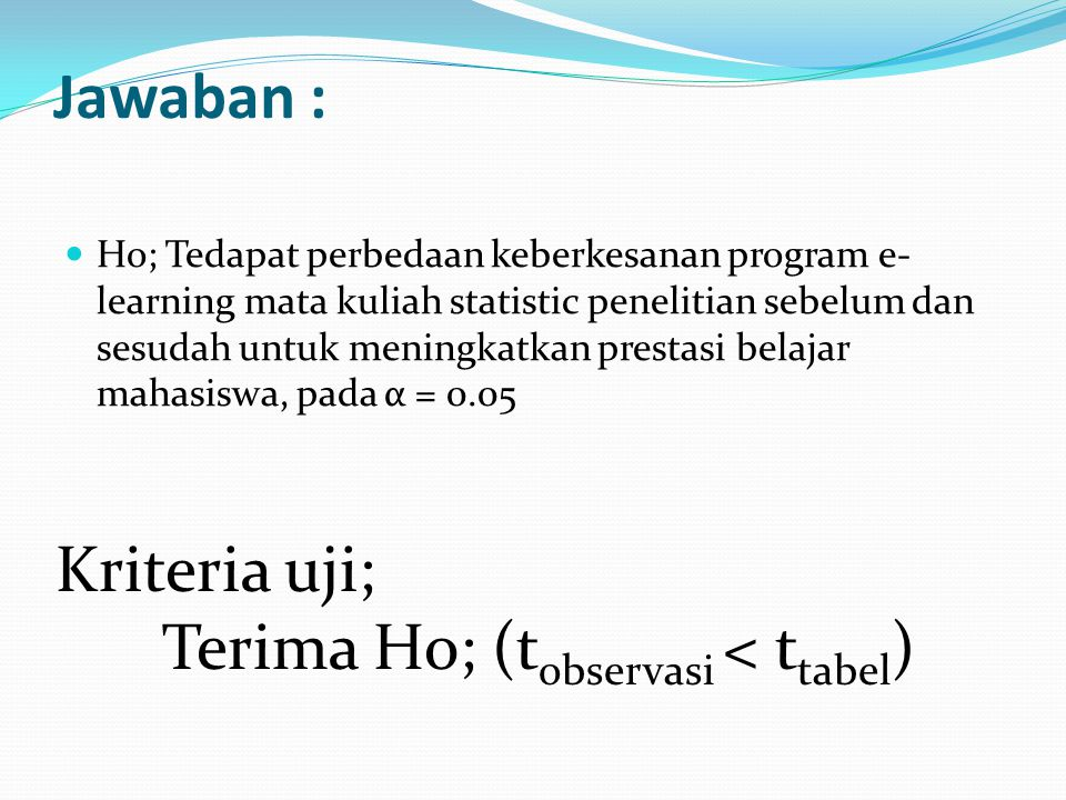 Jawaban : Kriteria uji; Terima Ho; (tobservasi < ttabel)