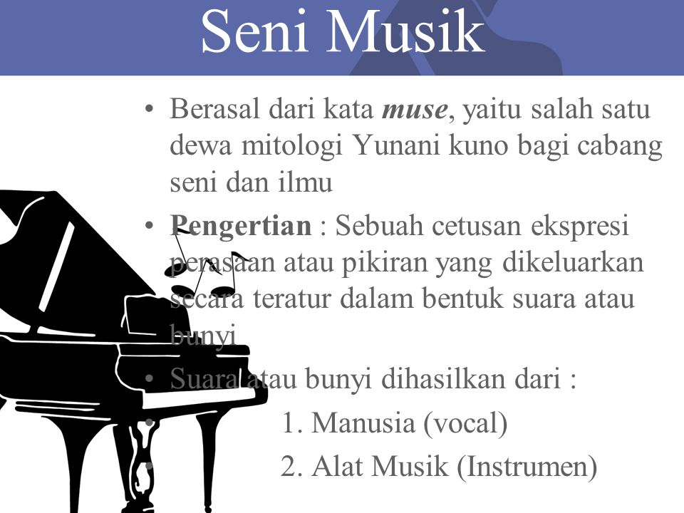Seni Musik Berasal dari kata muse, yaitu salah satu dewa mitologi Yunani kuno bagi cabang seni dan ilmu.