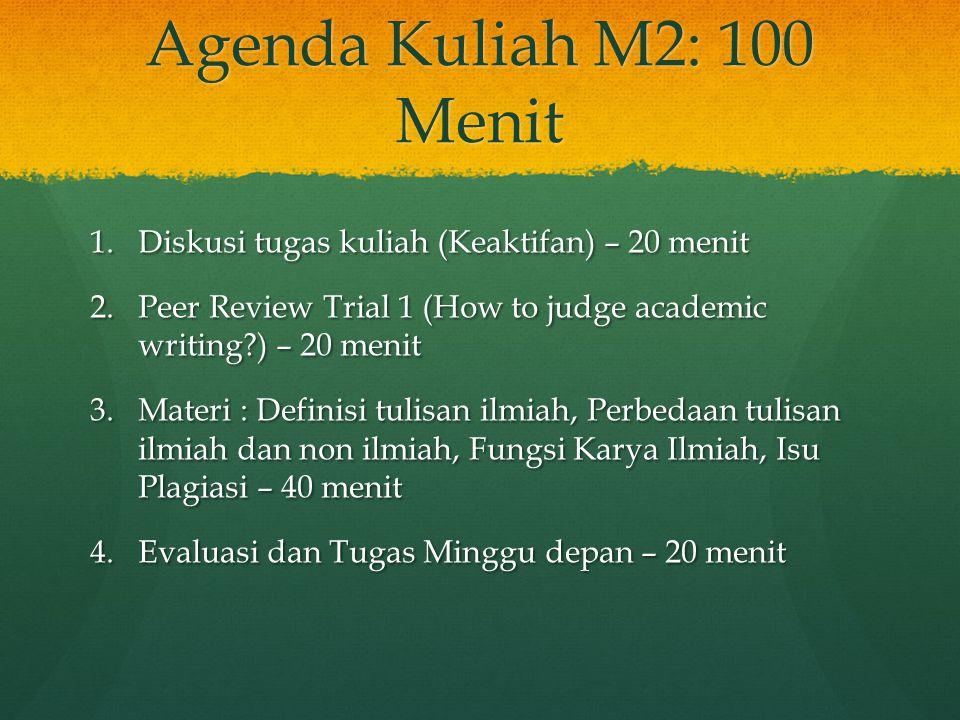 Agenda Kuliah M2: 100 Menit Diskusi tugas kuliah (Keaktifan) – 20 menit. Peer Review Trial 1 (How to judge academic writing ) – 20 menit.