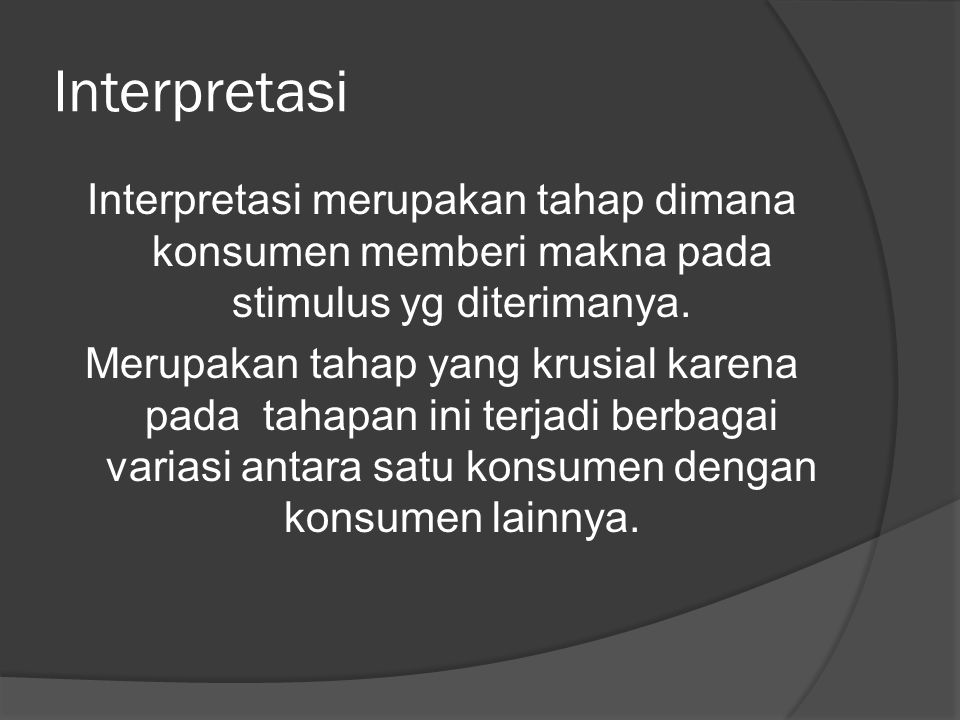 Interpretasi Interpretasi merupakan tahap dimana konsumen memberi makna pada stimulus yg diterimanya.