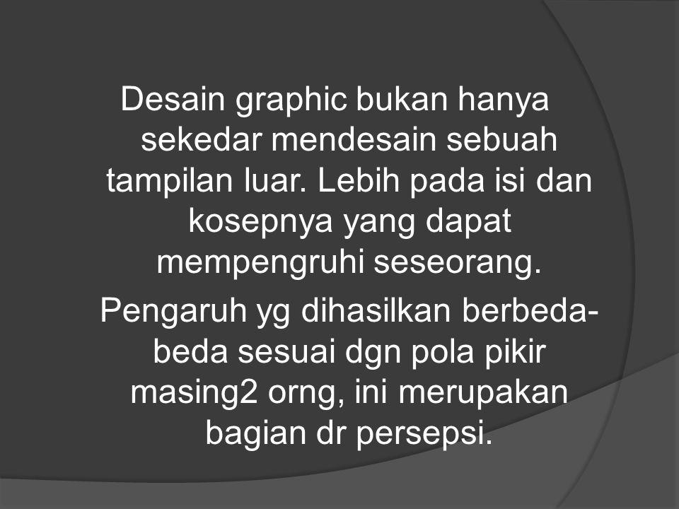Desain graphic bukan hanya sekedar mendesain sebuah tampilan luar