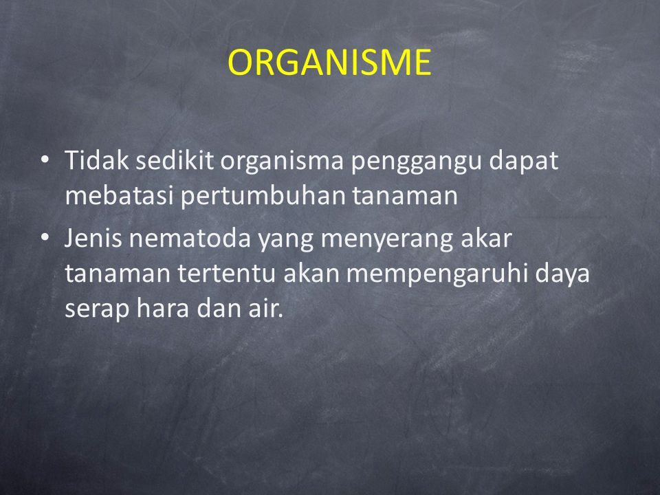 ORGANISME Tidak sedikit organisma penggangu dapat mebatasi pertumbuhan tanaman.
