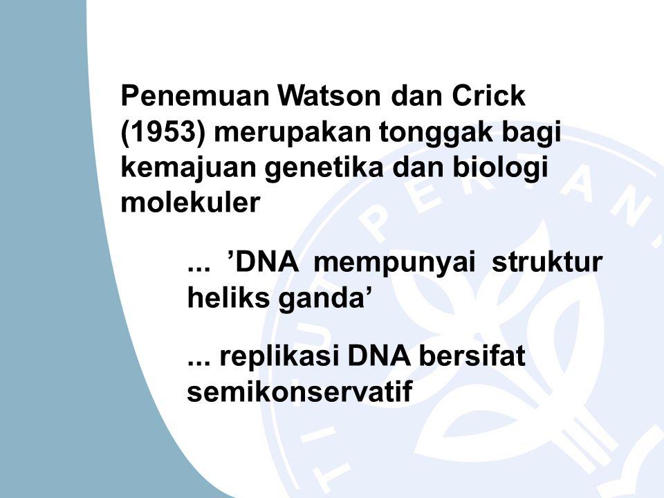 Penemuan Watson dan Crick (1953) merupakan tonggak bagi kemajuan genetika dan biologi molekuler