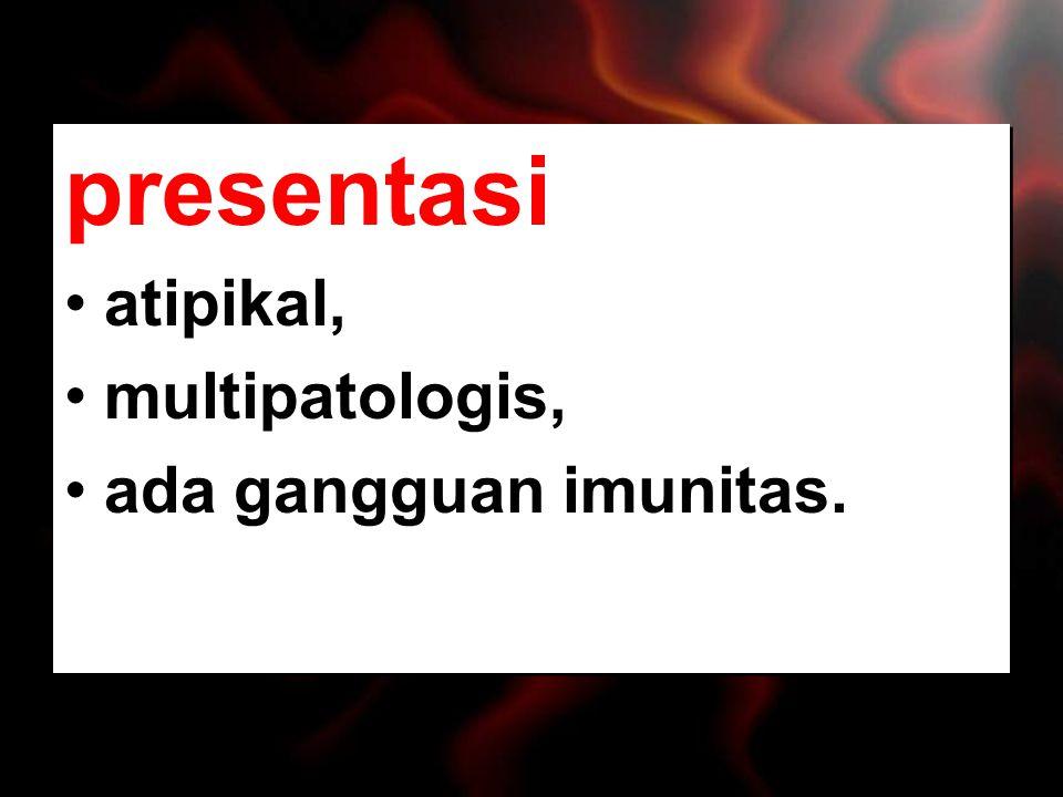 presentasi atipikal, multipatologis, ada gangguan imunitas.