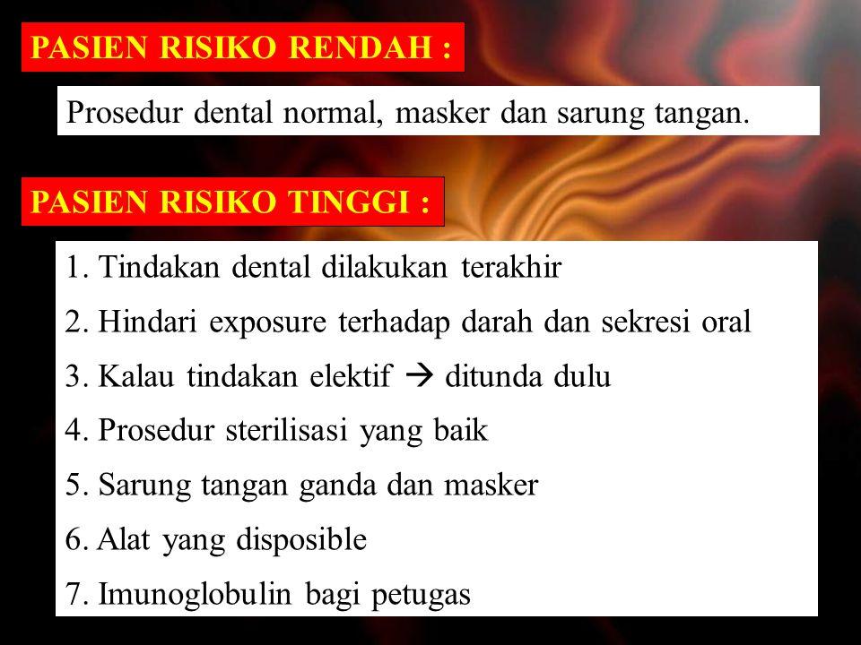 PASIEN RISIKO RENDAH : Prosedur dental normal, masker dan sarung tangan. PASIEN RISIKO TINGGI : Tindakan dental dilakukan terakhir.
