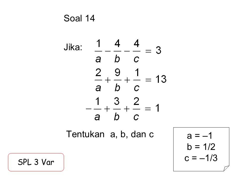 Soal 14 Jika: Tentukan a, b, dan c