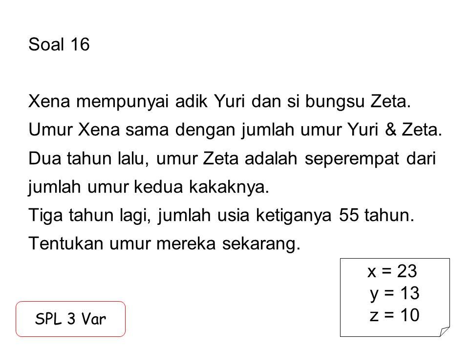 Soal 16 Xena mempunyai adik Yuri dan si bungsu Zeta