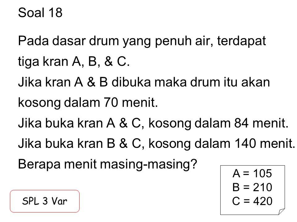 Soal 18 Pada dasar drum yang penuh air, terdapat tiga kran A, B, & C