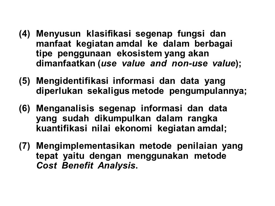 Menyusun klasifikasi segenap fungsi dan manfaat kegiatan amdal ke dalam berbagai tipe penggunaan ekosistem yang akan dimanfaatkan (use value and non-use value);