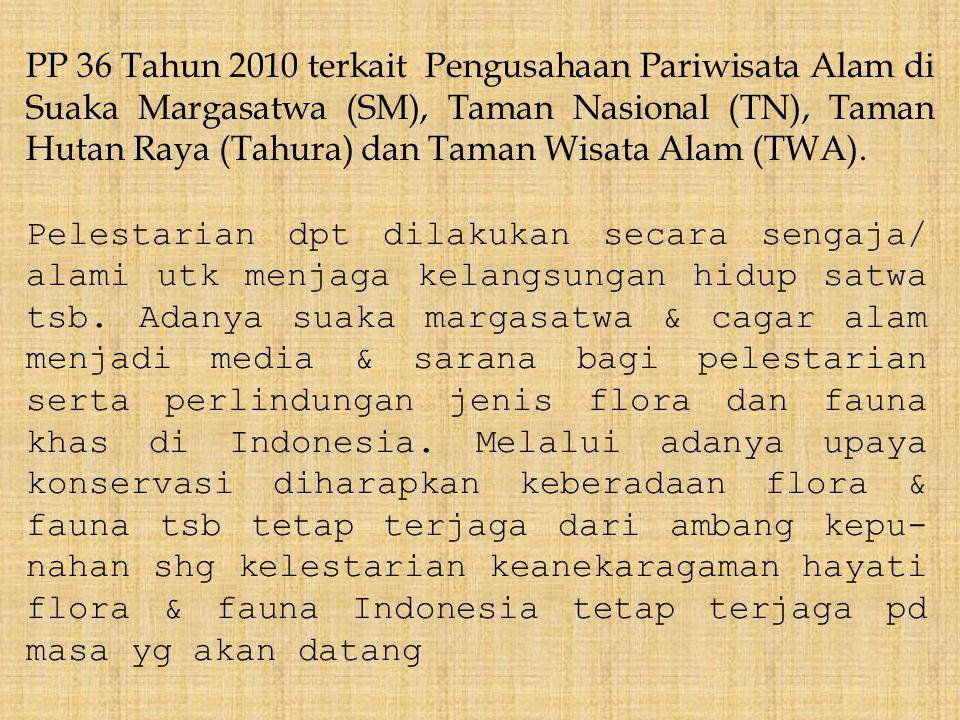 PP 36 Tahun 2010 terkait Pengusahaan Pariwisata Alam di Suaka Margasatwa (SM), Taman Nasional (TN), Taman Hutan Raya (Tahura) dan Taman Wisata Alam (TWA).