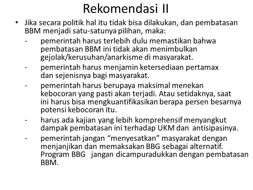 Rekomendasi II Jika secara politik hal itu tidak bisa dilakukan, dan pembatasan BBM menjadi satu-satunya pilihan, maka: