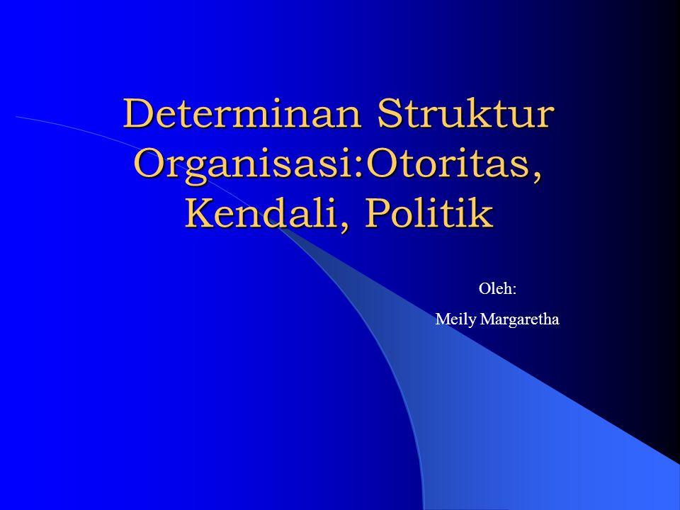Determinan Struktur Organisasi:Otoritas, Kendali, Politik