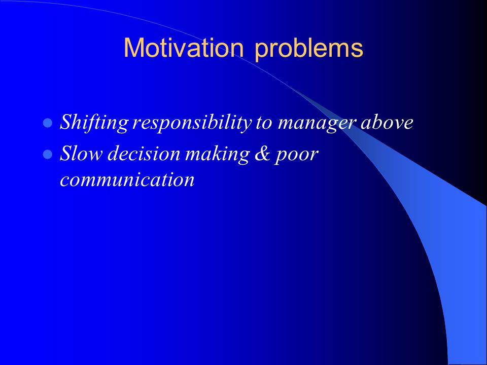 Motivation problems Shifting responsibility to manager above