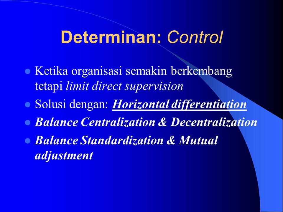 Determinan: Control Ketika organisasi semakin berkembang tetapi limit direct supervision. Solusi dengan: Horizontal differentiation.