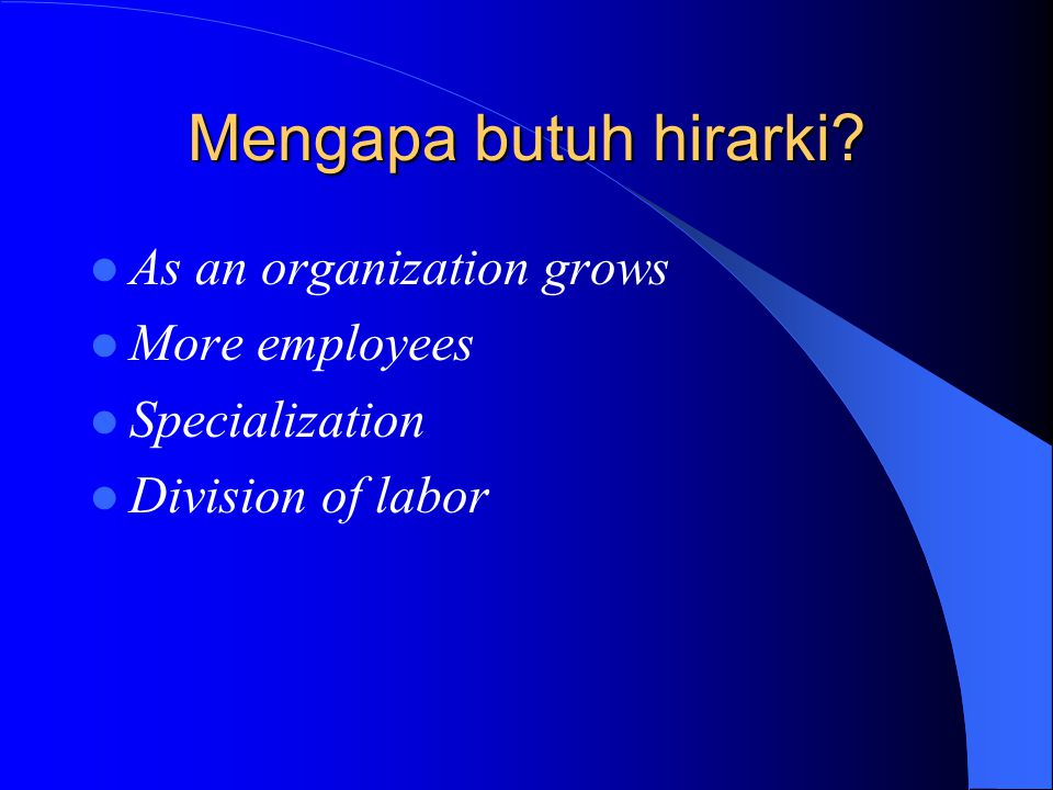 Mengapa butuh hirarki As an organization grows More employees