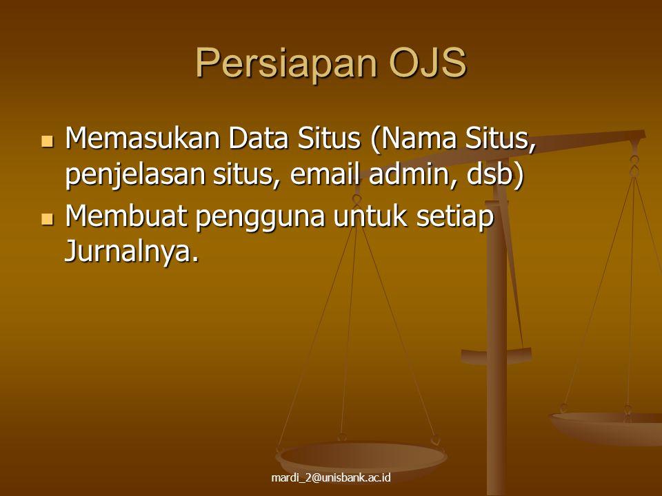 Persiapan OJS Memasukan Data Situs (Nama Situs, penjelasan situs, email admin, dsb) Membuat pengguna untuk setiap Jurnalnya.