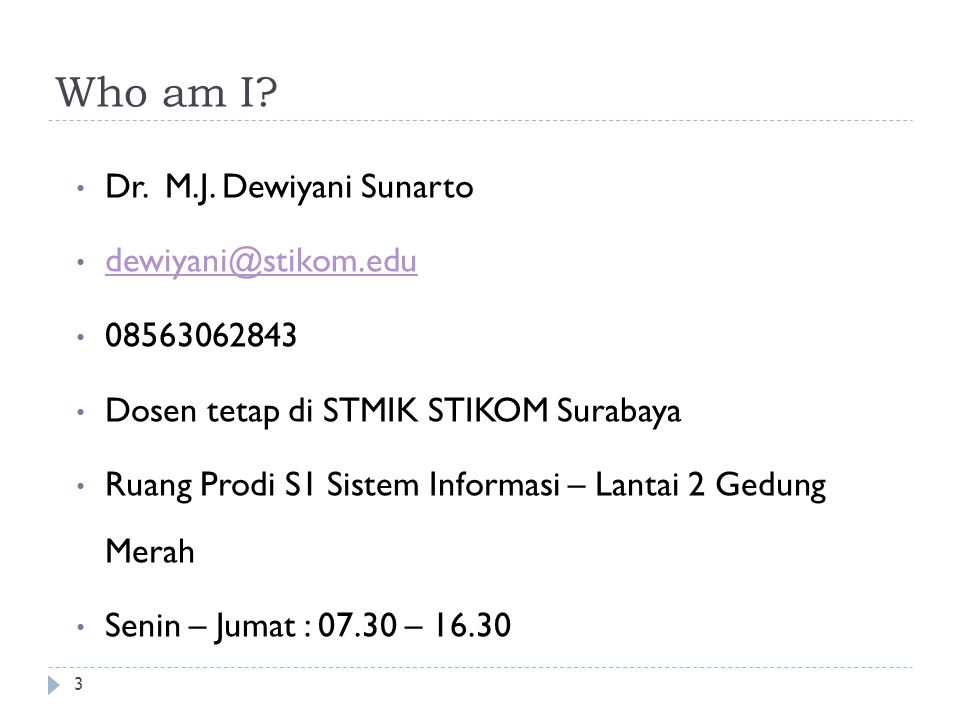 Who am I Dr. M.J. Dewiyani Sunarto dewiyani@stikom.edu 08563062843