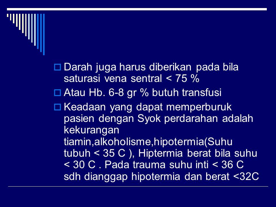 Darah juga harus diberikan pada bila saturasi vena sentral < 75 %