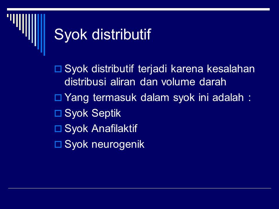 Syok distributif Syok distributif terjadi karena kesalahan distribusi aliran dan volume darah. Yang termasuk dalam syok ini adalah :