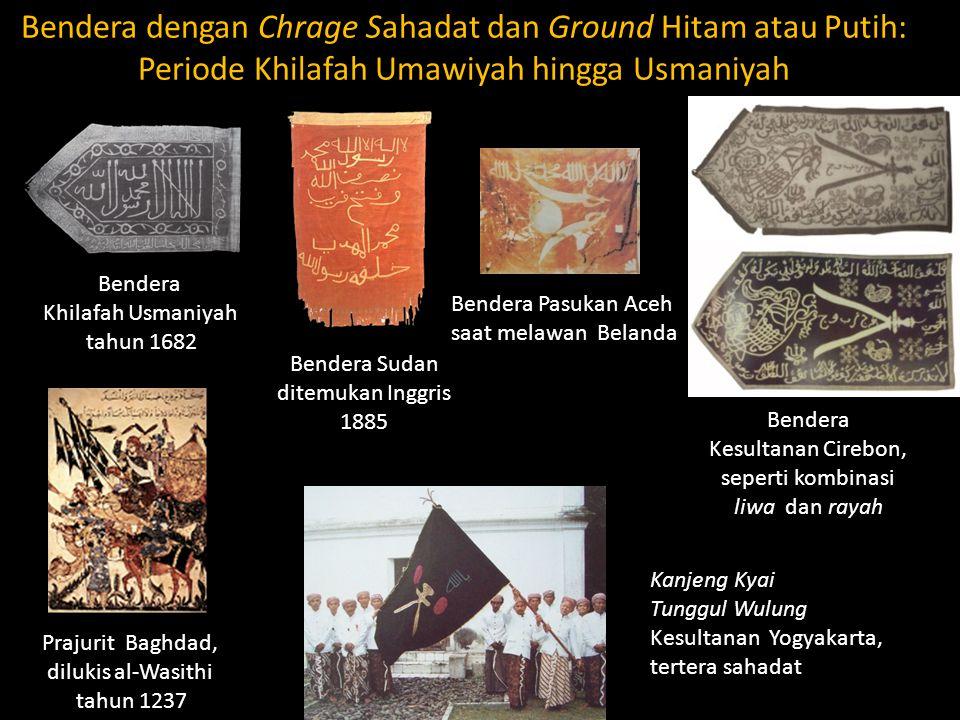 Bendera dengan Chrage Sahadat dan Ground Hitam atau Putih: Periode Khilafah Umawiyah hingga Usmaniyah