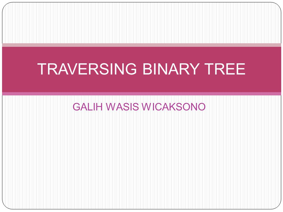 TRAVERSING BINARY TREE