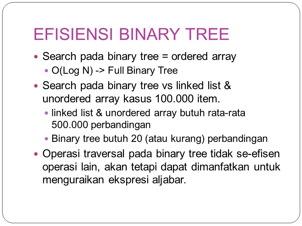 EFISIENSI BINARY TREE Search pada binary tree = ordered array
