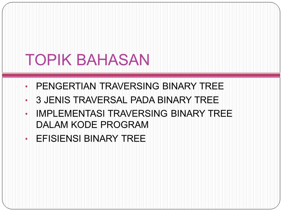 TOPIK BAHASAN PENGERTIAN TRAVERSING BINARY TREE