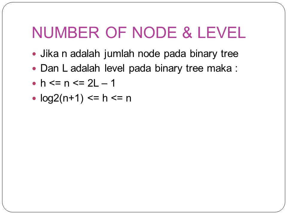 NUMBER OF NODE & LEVEL Jika n adalah jumlah node pada binary tree
