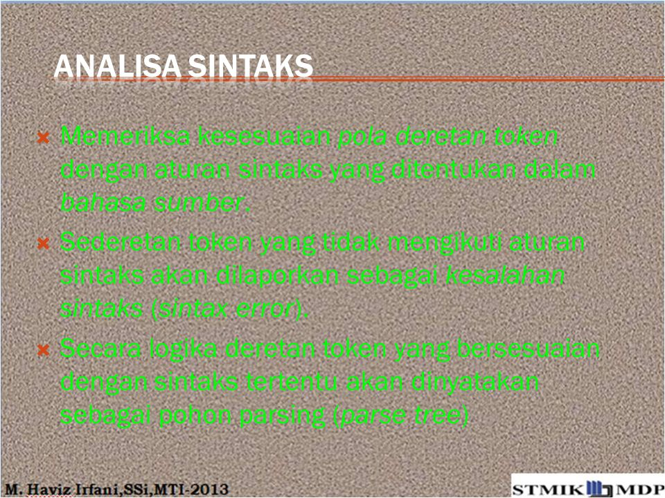 ANALISA Sintaks Memeriksa kesesuaian pola deretan token dengan aturan sintaks yang ditentukan dalam bahasa sumber.