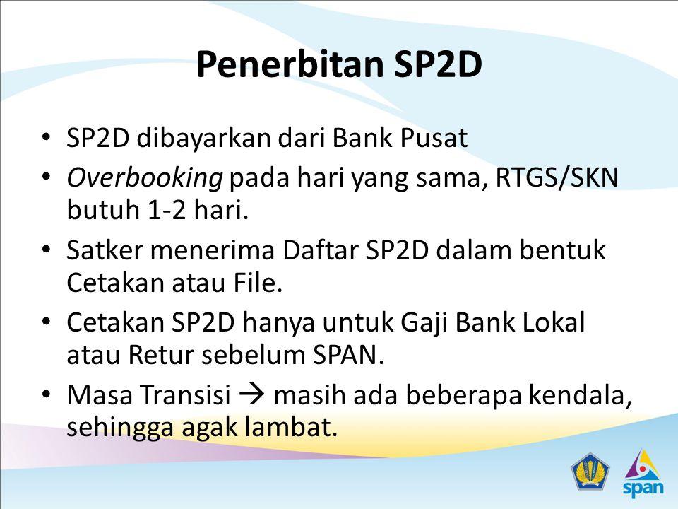 Penerbitan SP2D SP2D dibayarkan dari Bank Pusat